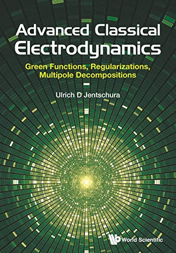 9789813222854: Advanced Classical Electrodynamics: Green Functions, Regularizations, Multipole Decompositions