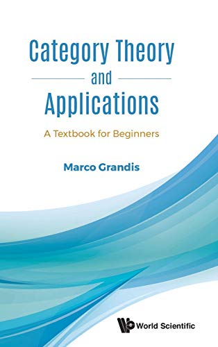 Category Theory And Applications: A Textbook For Beginners 9789813231061 Category Theory now permeates most of Mathematics, large parts of theoretical Computer Science and parts of theoretical Physics. Its uni