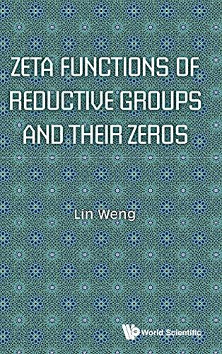 9789813231528: Zeta Functions of Reductive Groups and Their Zeros (Algebraic Geometry Algebraic T)