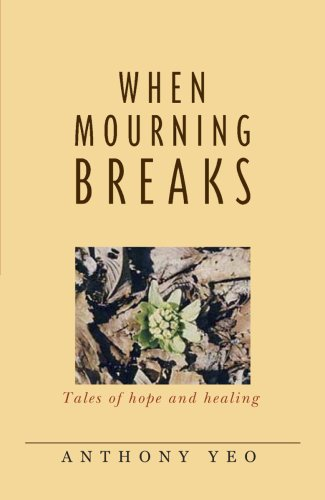 9789814045674: When Mourning Breaks - Tales of Hope and Healing