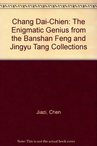 Chang Dai-Chien: The Enigmatic Genius, from the: Jiazi, Chen