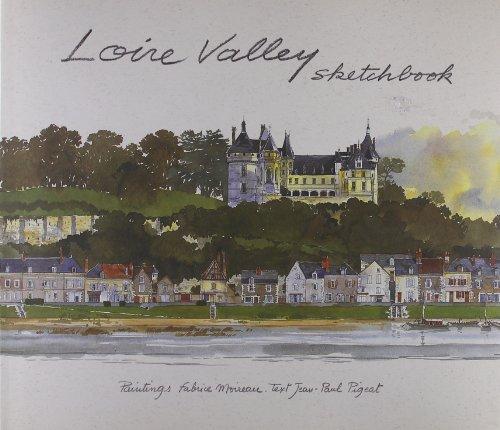 Loire Valley Sketchbook (Sketchbooks): Fabrice Moireau; Jean-Paul Pigeat