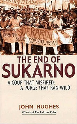 9789814068659: End of Sukarno:A Coup That Misfired: A Purge That Ran Wild
