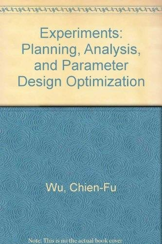 9789814126717: Experiments: Planning, Analysis, and Parameter Design Optimization