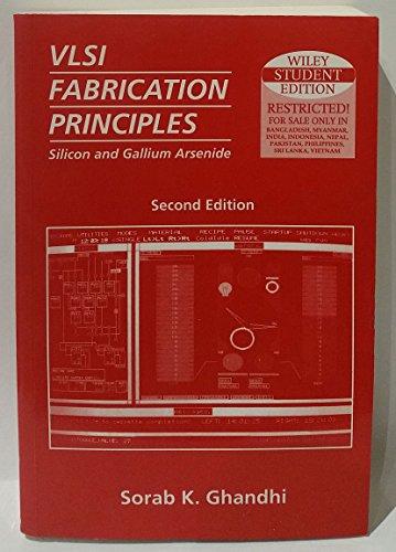 Vlsi Fabrication Principles: Silicon and Gallium Arsenide: Sorab K. Ghandhi