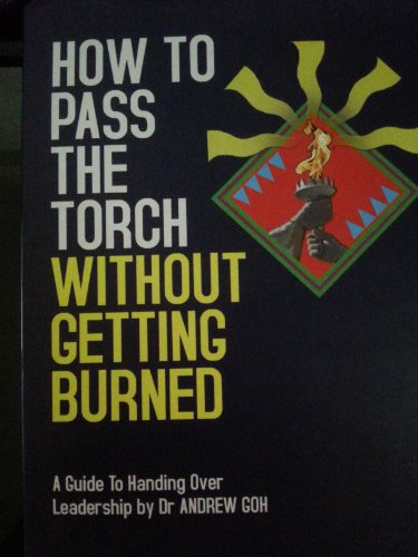 How To Pass The Torch Without Getting Burned: Dr. Andrew Goh