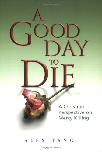 9789814138475: A Good Day to Die: A Christian Perspective on Mercy Killing