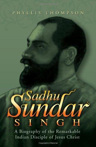 Sadhu Sundar Singh: A Biography of the: Phyllis Thompson