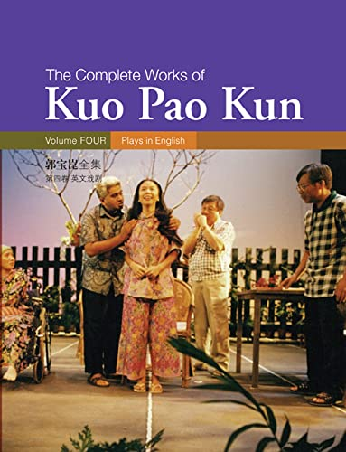 9789814139465: Plays In English: Collected Works Of Kuo Pao Kun (The Complete Works Of Kuo Pao Kun)