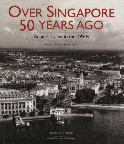 Over Singapore 50 Years Ago: An Aerial View in the 1950s: Yeoh, Brenda