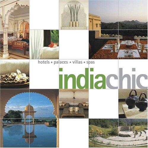 India Chic: Hotels. Palaces. Havelis. Spas: Inderjit Badhwar and Susan Leong