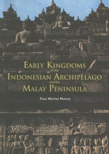 Early Kingdoms of The Indonesian Archipelago and: Munoz, Paul Michel