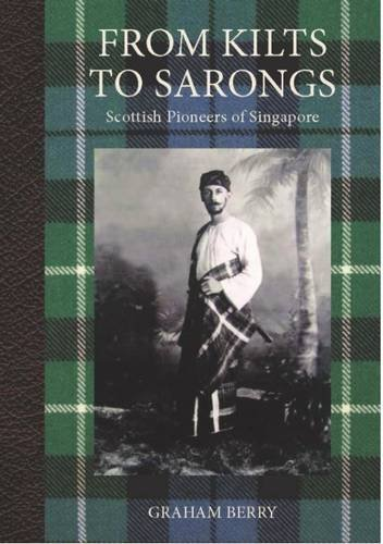 From Kilts to Sarongs: Scottish Pioneers of Singapore: Berry, Graham