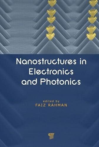 Nanostructures in Electronics and Photonics (Paperback): Faiz Rahman