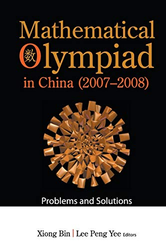 Mathematical Olympiad in China (2007 - 2008): Editor: Bin, Xiong;