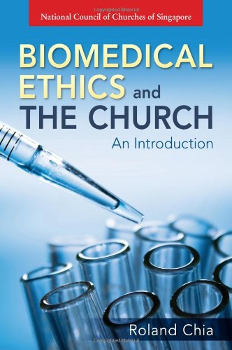 Biomedical Ethics and The Church - An Introduction: Roland Chia