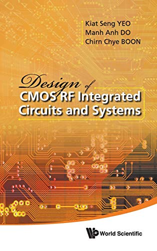 Design of CMOS RF Integrated Circuits and Systems: Yeo, Kiat Seng; Do, Manh Anh; Boon, Chirn Chye