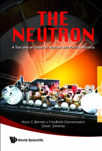 9789814273084: The Neutron: A Tool and an Object in Nuclear and Particle Physics