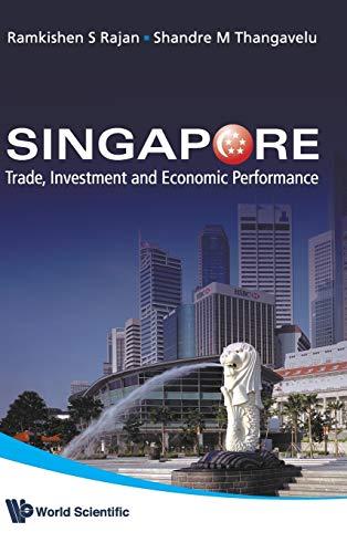 Singapore: Trade, Investment and Economic Performance: Rajan, Ramkishen S