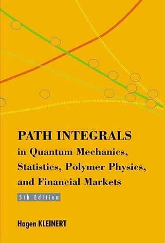 9789814273558: Path Integrals in Quantum Mechanics, Statistics, Polymer Physics, and Financial Markets