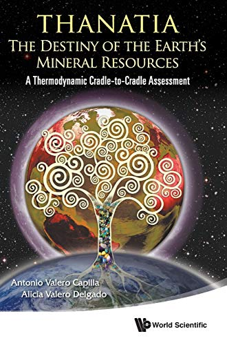 9789814273930: Thanatia: The Destiny of the Earth's Mineral Resources : A Thermodynamic Cradle-to-Cradle Assessment