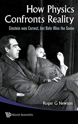 9789814277020: How Physics Confronts Reality: Einstein Was Correct, but Bohr Won the Game