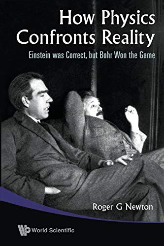 9789814277037: How Physics Confronts Reality: Einstein Was Correct, but Bohr Won the Game