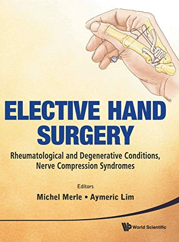9789814277877: Elective Hand Surgery: Rheumatological and Degenerative Conditions, Nerve Compression Syndromes