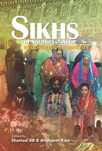 Sikhs in Southeast Asia: Negotiating an Identity (Hardback)