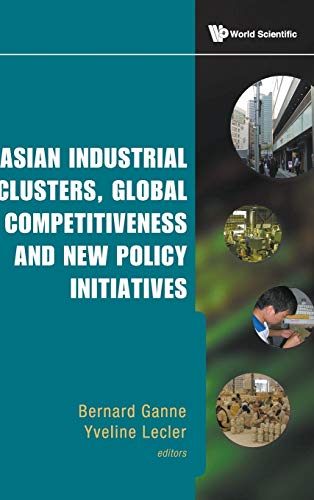 Asian Industrial Clusters, Global Competitiveness and New Policy Initiatives: Bernard, Ganne