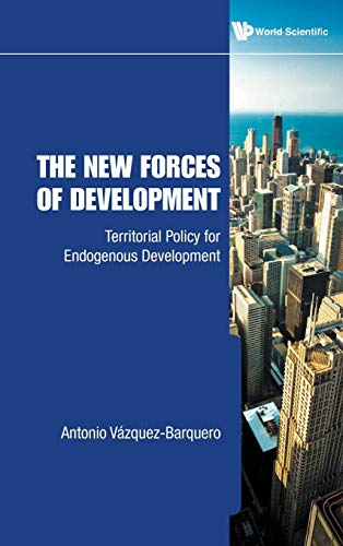 The New Forces of Development: Territorial Policy for Endogenous Development: Antonio Vazquez ...