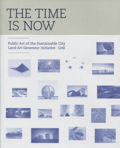9789814286756: The Time is now : Public Art of the Sustainable City Land Art Generator Initiative - UAE