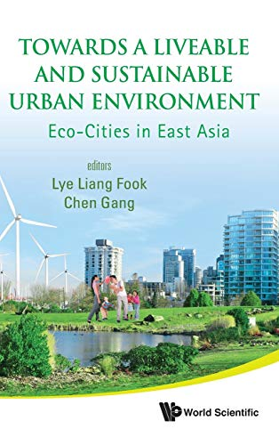 Towards a Liveable and Sustainable Urban Environment: Eco-Cities in East Asia: Fook, Lye Liang