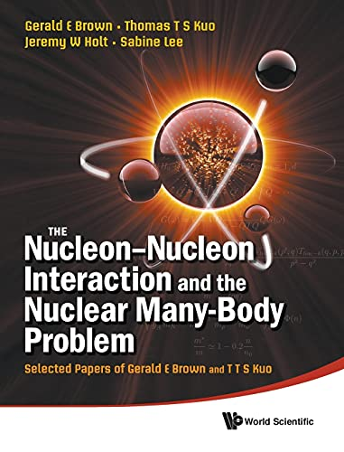 9789814289283: Nucleon-Nucleon Interaction and the Nuclear Many-Body Problem, The: Selected Papers of Gerald E Brown and T T S Kuo