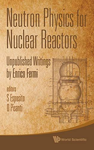 9789814291224: Neutron Physics for Nuclear Reactors: Unpublished Writings by Enrico Fermi