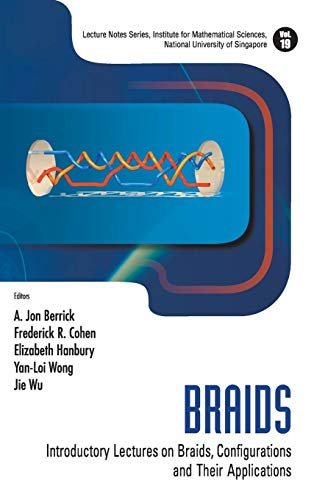 9789814291408: Braids: Introductory Lectures On Braids, Configurations And Their Applications (Lecture Notes Series, Institute for Mathematical Sciences, National University of Singapore)