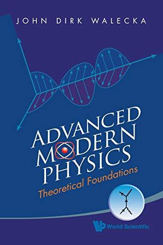 Advanced Modern Physics: Theoretical Foundations: Walecka, John Dirk