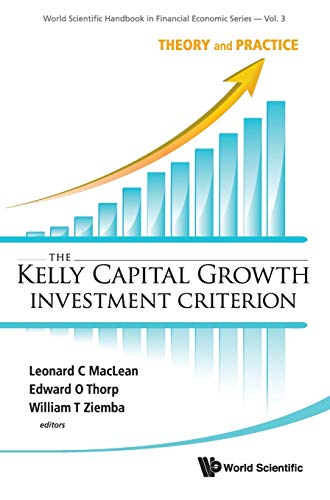 9789814293495: KELLY CAPITAL GROWTH INVESTMENT CRITERION, THE: THEORY AND PRACTICE (World Scientific Handbook in Financial Economics Series)