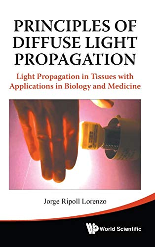 9789814293761: Principles of Diffuse Light Propagation: Light Propagation in Tissues with Applications in Biology and Medicine