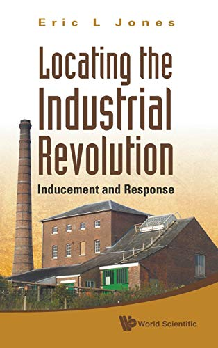Locating the Industrial Revolution: Inducement and Response: Eric L. Jones