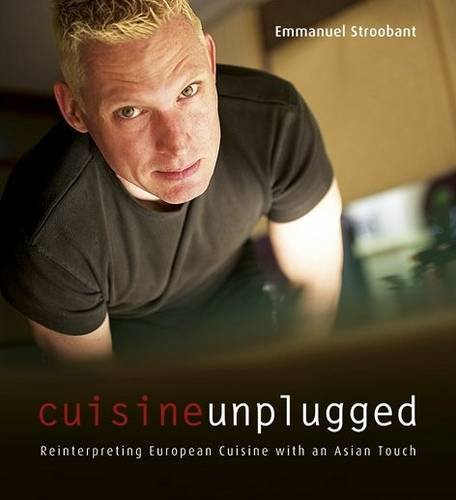 9789814302449: Cuisine Unplugged: Reinterpreting European Cuisine with an Asian Touch