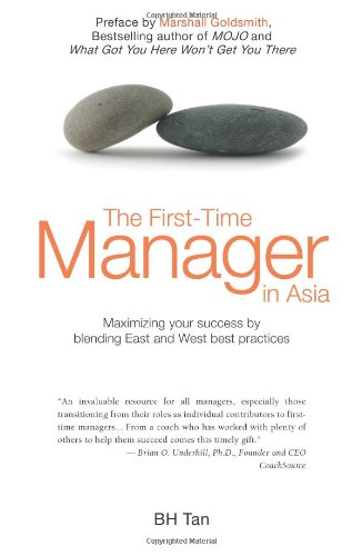 9789814302500: The First-Time Manager in Asia : Maximizing your success by blending East and West best practices