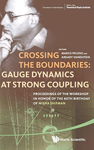 Crossing the Boundaries: Gauge Dynamics at Strong Coupling: Proceedings of the Workshop in Honor of...