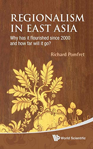 9789814304320: Regionalism in East Asia: Why Has It Flourished Since 2000 and How Far Will It Go?