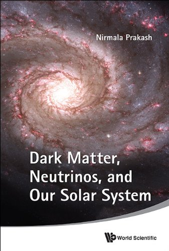 9789814304535: Dark Matter, Neutrinos, and Our Solar System