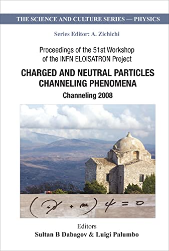 9789814307000: Charged and Neutral Particles Channeling Phenomena: Channeling 2008, Proceedings of the 51st Workshop of the INFN ELOISATRON Project (The Science and ... - Physics) (Science and Culture: Physics)