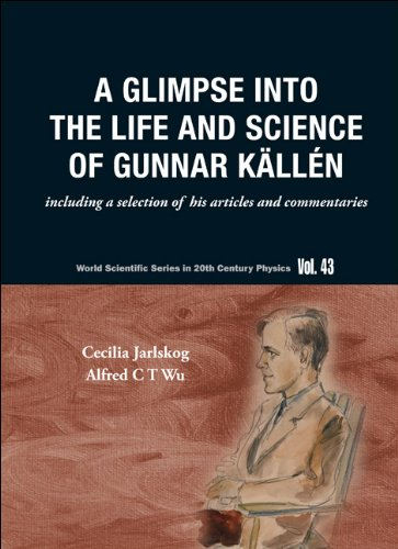 9789814307291: A Glimpse Into the Life and Science of Gunnar Kallen: Including a Selection of His Articles and Commentaries (World Scientific Series in 20th Century Physics)