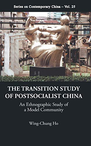 The Transition Study of Postsocialist China: An Ethnographic Study of a Model Community (Series on ...