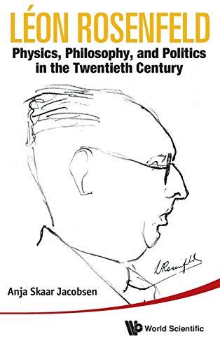 9789814307819: Leon Rosenfeld: Physics, Philosophy, and Politics in the Twentieth Century