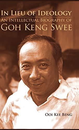9789814311311: In Lieu of Ideology: An Intellectual Biography of Goh Keng Swee
